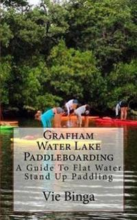 Grafham Water Lake Paddleboarding: A Guide to Flat Water Stand Up Paddling