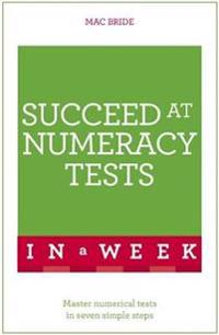 Succeed at numeracy tests in a week - master numerical tests in seven simpl