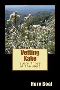 Vetting Kake: Story Three of the Melt