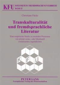 Transkulturalitaet Und Fremdsprachliche Literatur: Eine Empirische Studie Zu Mentalen Prozessen Von Primaer Mono- Oder Bikulturell Sozialisierten Juge