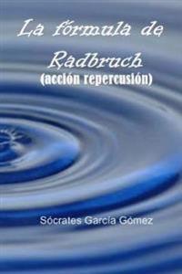 La Formula de Radbruch: (Accion Repercusion)