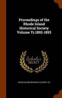 Proceedings of the Rhode Island Historical Society Volume Yr.1892-1893