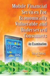 Mobile Financial Services for Economically VulnerableUnderserved Consumers