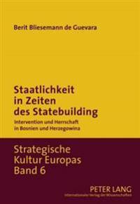 Staatlichkeit in Zeiten Des Statebuilding: Intervention Und Herrschaft in Bosnien Und Herzegowina