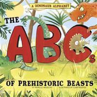 A Dinosaur Alphabet: The ABCs of Prehistoric Beasts!
