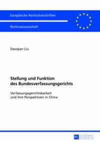 Stellung Und Funktion Des Bundesverfassungsgerichts: Verfassungsgerichtsbarkeit Und Ihre Perspektiven in China