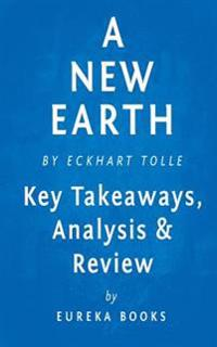 A New Earth: Awakening to Your Life's Purpose by Eckhart Tolle - Key Takeaways, Analysis & Review