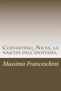 Costantino, Nicea, La Nascita Dell'apostasia.: E Le Fu Dato Di Far Guerra AI Santi E Di Vincerli.