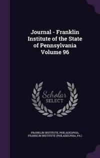 Journal - Franklin Institute of the State of Pennsylvania Volume 96