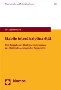 Stabile Interdisziplinaritat: Eine Biografie Der Elektronenmikroskopie Aus Historisch-Soziologischer Perspektive