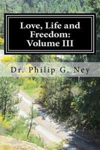 Love, Life and Freedom: Volume III: Volume III: Perhaps Even Yet