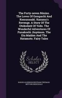 The Forty-Seven Ronins. the Loves of Gompachi and Komurasaki. Kazuma's Revenge. a Story of the Otokodate of Yedo. the Wonderful Adventures of Funakoshi Jiuyemon. the Eta Maiden and the Hatamoto. Fairy Tales