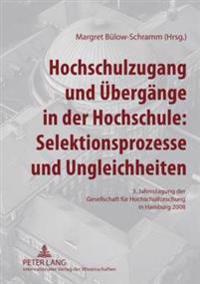 Hochschulzugang Und Uebergaenge in Der Hochschule: Selektionsprozesse Und Ungleichheiten: 3. Jahrestagung Der Gesellschaft Fuer Hochschulforschung in