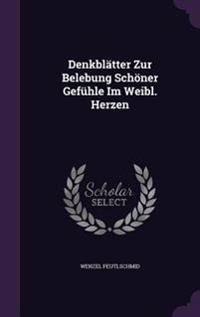 Denkblatter Zur Belebung Schoner Gefuhle Im Weibl. Herzen