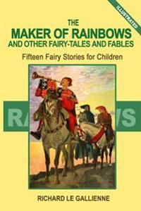 The Maker of Rainbows and Other Fairy Tales and Fables: Fifteen Fairy Stories for Children (Illustrated)