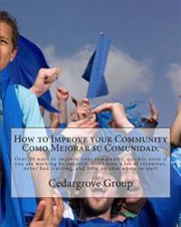 How to Improve Your Community Como Mejorar Su Comunidad: : Over 30 Ways to Improve Your Community, Quickly, Even If You Are Working by Yourself, Don't