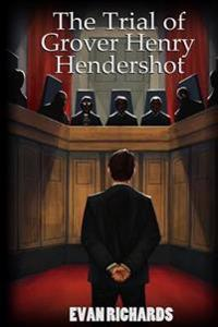 The Trial of Grover Henry Hendershot