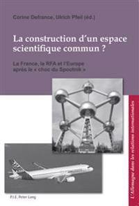 La Construction D'Un Espace Scientifique Commun ?: La France, La Rfa Et L'Europe Apres Le Choc Du Spoutnik