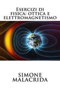 Esercizi Di Fisica: Ottica E Elettromagnetismo