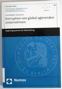 Korruption Von Global Agierenden Unternehmen: Regelungssysteme Der Bekampfung