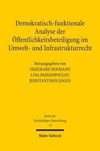 Demokratisch-Funktionale Analyse Der Offentlichkeitsbeteiligung Im Umwelt- Und Infrastrukturrecht