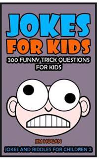 Jokes for Kids: 300 Funny Trick Questions for Kids