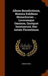 Album Benedictinum, Nomina Exhibens Monachorum ... Locorumque Omnium, Quotquot Innotuerunt, Hac Aetate Florentinum
