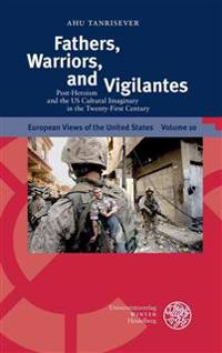 Fathers, Warriors, and Vigilantes: Post-Heroism and the U.S. Cultural Imaginary in the Twenty-First Century