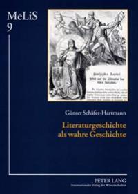 Literaturgeschichte ALS Wahre Geschichte: Mittelalterrezeption in Der Deutschen Literaturgeschichtsschreibung Des 19. Jahrhunderts Und Politische Inst