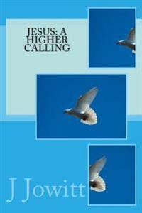 Jesus: A Higher Calling