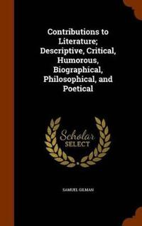 Contributions to Literature; Descriptive, Critical, Humorous, Biographical, Philosophical, and Poetical
