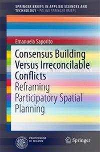 Consensus Building Versus Irreconcilable Conflicts