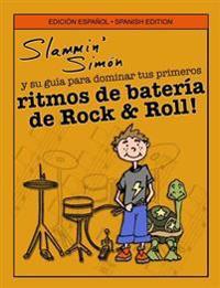 Slammin' Simon y Su Guia Para Dominar Tus Primeros Ritmos de Bateria de Rock & Roll!