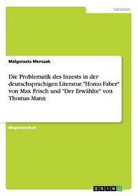 """Die Problematik des Inzests in der deutschsprachigen Literatur. """"Homo Faber"""" von Max Frisch und """"Der Erwählte"""" von Thomas Mann"""
