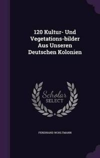 120 Kultur- Und Vegetations-Bilder Aus Unseren Deutschen Kolonien