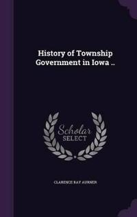 History of Township Government in Iowa ..