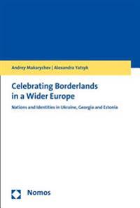 Celebrating Borderlands in a Wider Europe: Nations and Identities in Ukraine, Georgia and Estonia