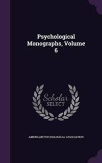 Psychological Monographs, Volume 6