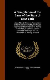 A Compilation of the Laws of the State of New York
