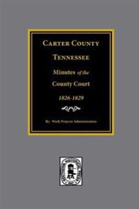 Carter County, Tennessee Minutes of the County Court, 1826-1829.