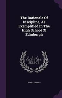 The Rationale of Discipline, as Exemplified in the High School of Edinburgh