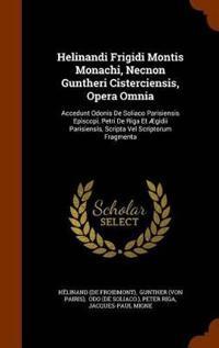 Helinandi Frigidi Montis Monachi, Necnon Guntheri Cisterciensis, Opera Omnia