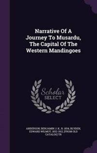 Narrative of a Journey to Musardu, the Capital of the Western Mandingoes
