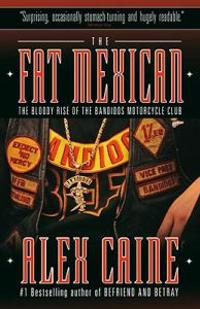 The Fat Mexican: The Bloody Rise of the Bandidos Motorcycle Club