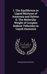 I. the Equilibrium in Liquid Mixtures of Ammonia and Xylene. II. the Molecular Weight of Complex Sodium Tellurides in Liquid Ammonia