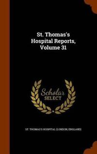 St. Thomas's Hospital Reports, Volume 31
