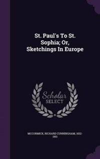 St. Paul's to St. Sophia; Or, Sketchings in Europe