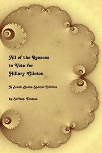 All of the Reasons to Vote for Hillary Clinton: A Blank Books Special Edition