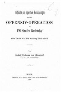 Taktische Und Operative Betrachtungen Uber Die Offensiv-Operation Des FM. Grafen Radetzky Von Ende Mai Bis Anfang Juni 1848