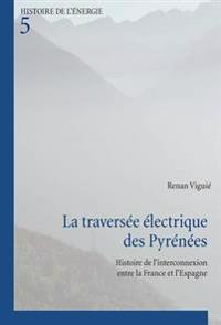 La Traversée Électrique Des Pyrénées: Histoire de l'Interconnexion Entre La France Et l'Espagne